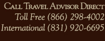 Call Travel Advisor Direct, Toll Free (866) 298-4002 or International (831) 920-6695