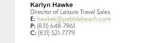 Karlyn Hawke, Director of Leisure Travel Sales - (831) 648-7861